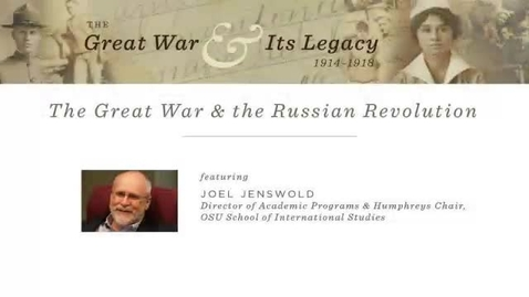 Thumbnail for entry The Great War and Its Legacy: The Russian Revolution presented by Dr. Joel JenswoldThe Russian Revolution presented by Dr. Joel Jenswold