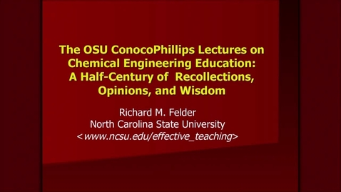 Thumbnail for entry The OSU ConocoPhillips Lectures on Chemical Engineering Education: A Half Century of Recollections, Opinions, and Wisdom