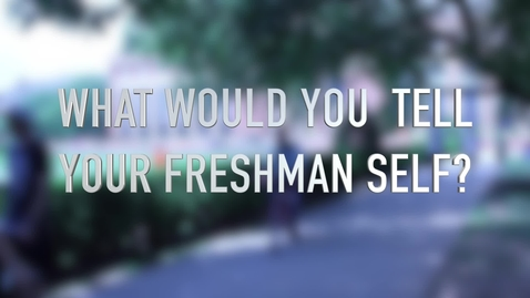 Thumbnail for entry What would you tell your freshman self?