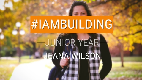 Thumbnail for entry #IAmBuilding Junior Year - Jeana Wilson