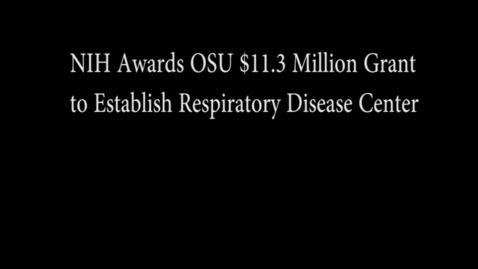Thumbnail for entry NIH Awards OSU $11.3 Million Grant to Establish Respiratory Disease Center