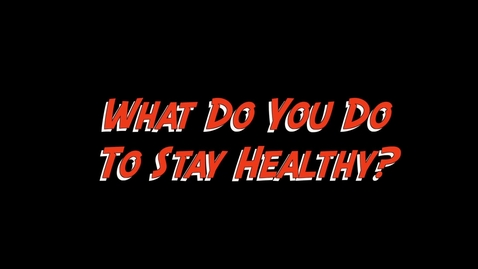 Thumbnail for entry What Do You Do To Stay Healthy?
