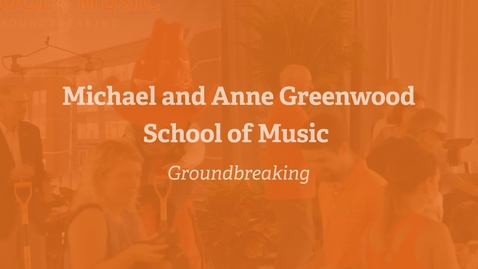Thumbnail for entry Michael and Anne Greenwood School of Music Groundbreaking