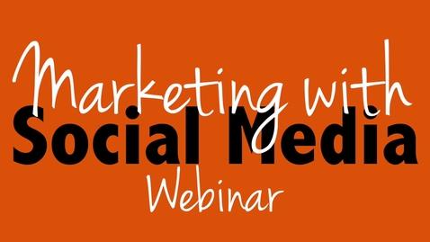 Thumbnail for entry Marketing with Social Media Webinar