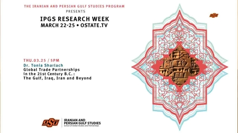 Thumbnail for entry IPGS Research Week:   Global Trade Partnerships in the 21st Century B.C.: The Gulf, Iraq, Iran and Beyond