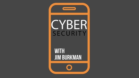 Thumbnail for entry Cyber Security with Jim Burkman