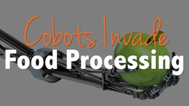 Thumbnail for entry Cobots Invade Food Processing