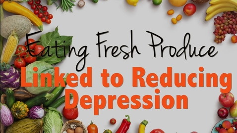 Thumbnail for entry Eating Fresh Produce Linked to Reducing Depression