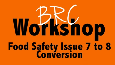 Thumbnail for entry BRC Food Safety Issue 7 to 8 Conversion