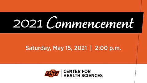 Thumbnail for entry  OSU Center for  Health Sciences 2021 Commencement Ceremonies