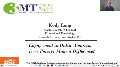 Thumbnail for entry Kody Long 3MT: Engagement in Online Courses: Does Poverty Make a Difference?