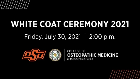 Thumbnail for entry 2021 OSU College of Osteopathic Medicine at the Cherokee Nation White Coat Ceremony