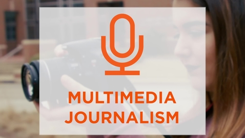 Thumbnail for entry CAS Major Profile: Multimedia Journalism