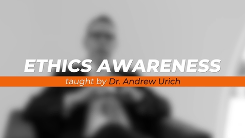 Thumbnail for entry Ethics Awareness - Andrew Urich