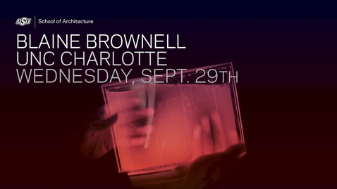 Thumbnail for entry School of Architecture Lecture Series: Blaine Brownell