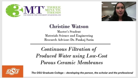 Thumbnail for entry Christine Watson 3MT: Continuous Filtration of Produced Water using Low-Cost Porous Ceramic Membranes
