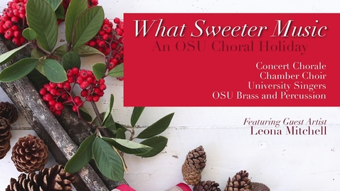 Thumbnail for entry What Sweeter Music:  An OSU Choral Holiday 2019