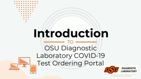 Thumbnail for entry Introduction to OSU Diagnostic Laboratory COVID-19 Test Ordering Portal