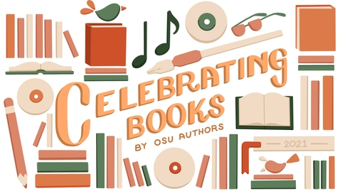 Thumbnail for entry Celebrating Books by OSU Authors 2021