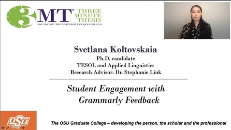 Thumbnail for entry Svetlana Koltovskaia 3MT Prelims: Student Engagement with Grammarly Feedback