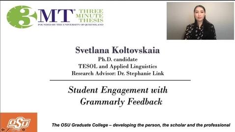 Thumbnail for entry Svetlana Koltovskaia 3MT Prelims: Student Engagement with Grammarly Feedback