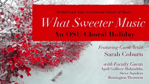 Thumbnail for entry What Sweeter Music:  An OSU Choral Holiday