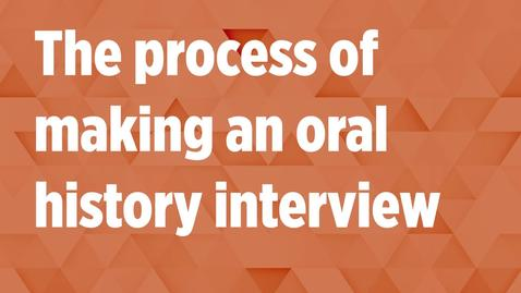 Thumbnail for entry The Oral History Process