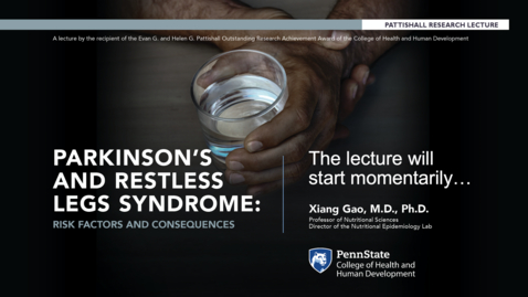 """Thumbnail for entry Pattishall Lecture - Xiang Gao: """"Epidemiological Studies of Parkinson Disease and Restless Leg Syndrome"""""""