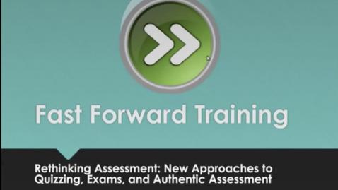 Thumbnail for entry Fast Forward Training: Rethinking Assessments