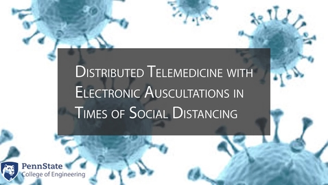 Thumbnail for entry Distributed Telemedicine with Electronic Ausultations in Times of Social Distancing - Sponsor Dr. Jessica Menold