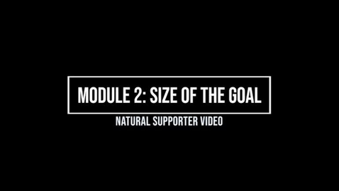 Thumbnail for entry Module 2: Size of Goal - Natural Supporter Video