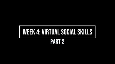 Thumbnail for entry Week 4 Virtual Social Skills Part 2