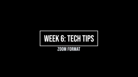 Thumbnail for entry Week 6 Tech Tips