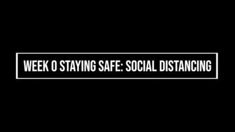 Thumbnail for entry Week 0 Staying Safe: Social Distancing