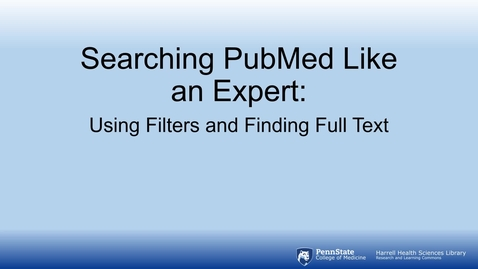 Thumbnail for entry Search PubMed Like an Expert: Using Filters and Finding Full Text
