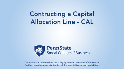 Topic 4 - Section 2 Contructing a Capital Allocation Line - CAL