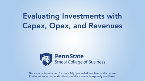 Thumbnail for entry Topic 21 - Section 2 Evaluating Investments with Capex, Opex, and Revenues