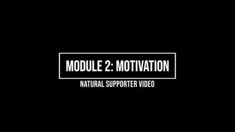 Thumbnail for entry Module 2: Motivation - Natural Supporter avi