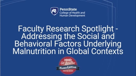 Thumbnail for entry Faculty Research Spotlight - Addressing the social and behavioral factors underlying malnutrition in global contexts
