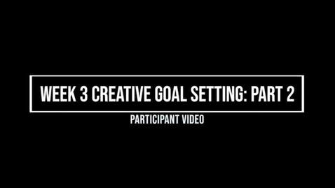 Thumbnail for entry Week 3 Creative Goal Setting Part II