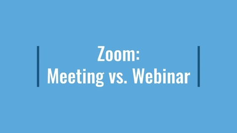 Thumbnail for entry Zoom: Meeting vs. Webinar