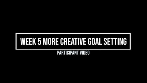 Thumbnail for entry Week 5 More Creative Goal Setting