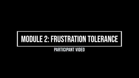 Thumbnail for entry Module 2: Frustration Tolerance - Participant