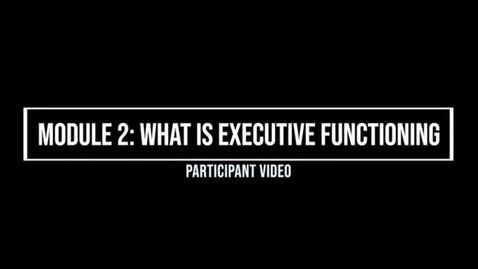 Thumbnail for entry Module 2: What is Executive Functioning - Participant