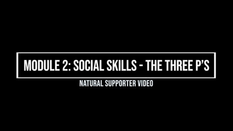 Thumbnail for entry Module 2: Social Skills: Three Ps - Natural Supporter