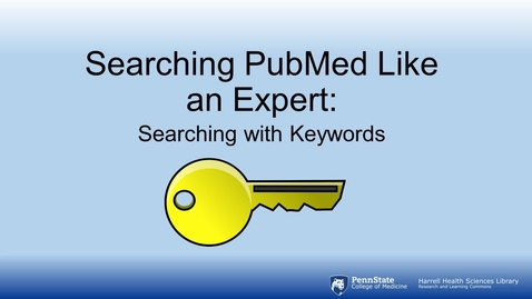 Thumbnail for entry Searching PubMed Like an Expert: Searching with Keywords