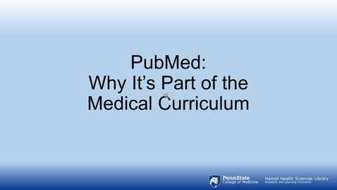 Thumbnail for entry Searching PubMed Like an Expert: PubMed - Why It's Part of the Medical Curriculum