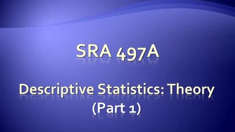 SRA 365 - 7A Descriptives Theory pt1 with Review Qs