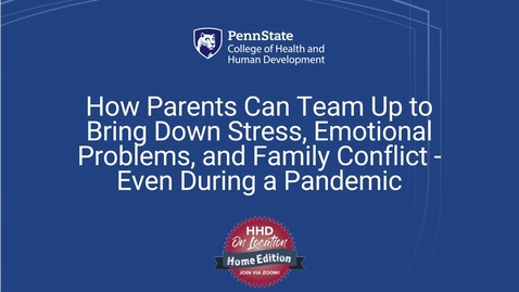 Thumbnail for entry FACULTY SPOTLIGHT: HOW PARENTS CAN TEAM UP TO BRING DOWN STRESS, EMOTIONAL PROBLEMS, AND FAMILY CONFLICT - EVEN DURING A PANDEMIC