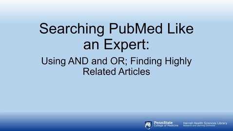 Thumbnail for entry Searching PubMed Like an Expert: Using AND and OR; Finding Highly Related Articles
